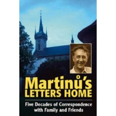 Martinů's Letters Home. Five Decades of Correspondence with Family and Friends