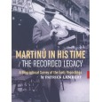 Martinů in His Time - The Recorded Legacy. Patrick Lambert