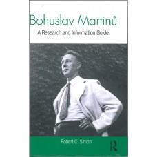 Bohuslav Martinů. A Research and Information Guide. Robert C. Simon